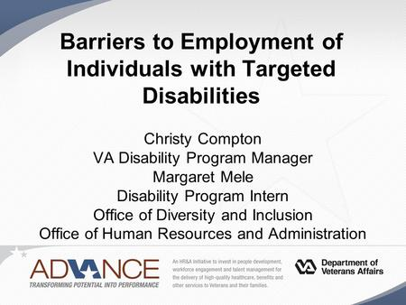 Barriers to Employment of Individuals with Targeted Disabilities Christy Compton VA Disability Program Manager Margaret Mele Disability Program Intern.