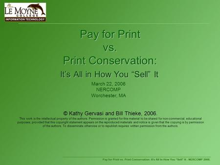 "Pay for Print vs. Print Conservation: It's All in How You ""Sell"" It © Kathy Gervasi and Bill Thieke, 2006. This work is the intellectual property of the."