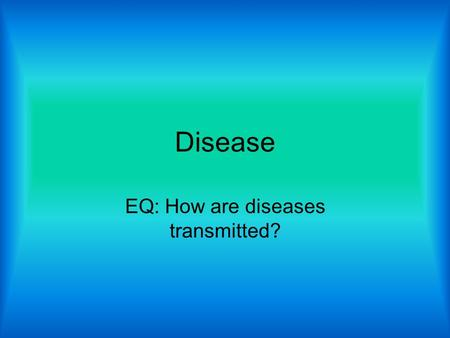 Disease EQ: How are diseases transmitted?. Definition of a Disease The growth of a pathogen that begins injuring cells and tissues Spread from contact.