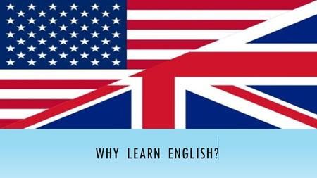 WHY LEARN ENGLISH?.