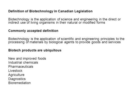 Definition of Biotechnology in Canadian Legislation Biotechnology is the application of science and engineering in the direct or indirect use of living.