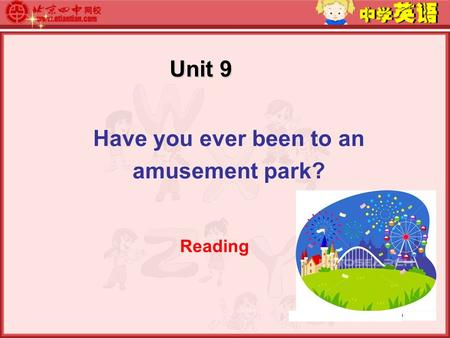 Unit 9 Unit 9 Have you ever been to an amusement park? Reading.