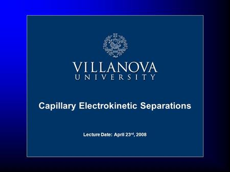 Capillary Electrokinetic Separations Lecture Date: April 23 rd, 2008.