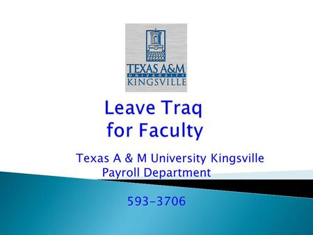 Texas A & M University Kingsville Payroll Department 593-3706.