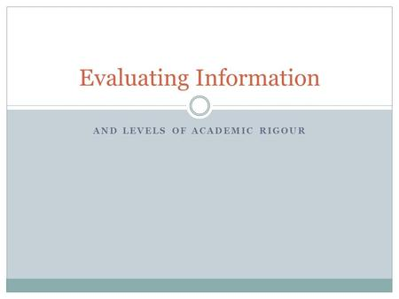AND LEVELS OF ACADEMIC RIGOUR Evaluating Information.