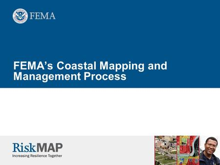 FEMA's Coastal Mapping and Management Process. 2 2 Welcome  Background and Coastal study methodologies  Technical Opportunities  Management Opportunities.