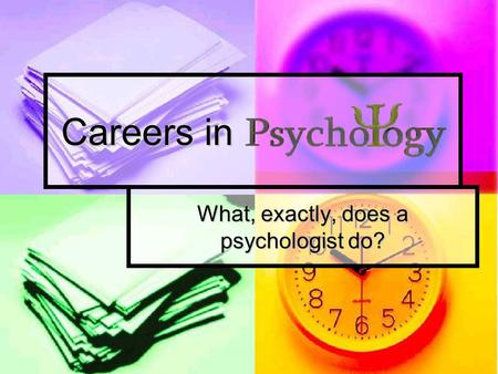 Careers in Careers in What, exactly, does a psychologist do?