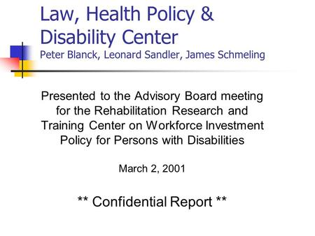 Law, Health Policy & Disability Center Peter Blanck, Leonard Sandler, James Schmeling Presented to the Advisory Board meeting for the Rehabilitation Research.