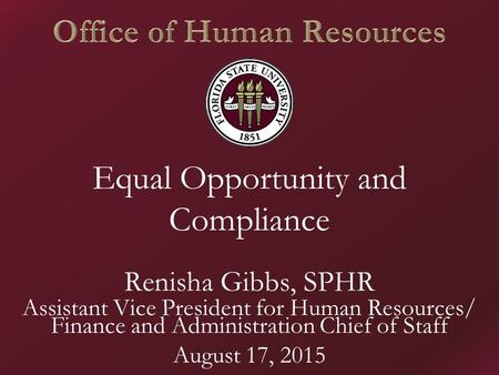 Equal Opportunity and Compliance Renisha Gibbs, SPHR Assistant Vice President for Human Resources/ Finance and Administration Chief of Staff August 17,