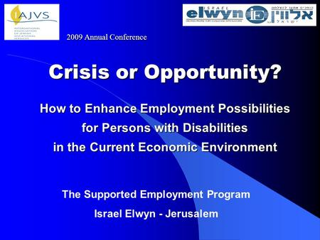 Crisis or Opportunity? How to Enhance Employment Possibilities for Persons with Disabilities in the Current Economic Environment The Supported Employment.