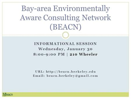 INFORMATIONAL SESSION Wednesday, January 30 8:00-9:00 PM | 210 Wheeler URL:    Bay-area Environmentally.