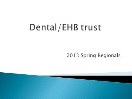 2013 Spring Regionals.  Existing MTS Extended Health Plan will move to the MTS/MSBA Dental Trust  Both parent bodies have passed enabling motions and.