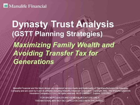 FOR BROKER/DEALER AND GENERAL AGENT USE ONLY.1 Dynasty Trust Analysis (GSTT Planning Strategies) Maximizing Family Wealth and Avoiding Transfer Tax for.