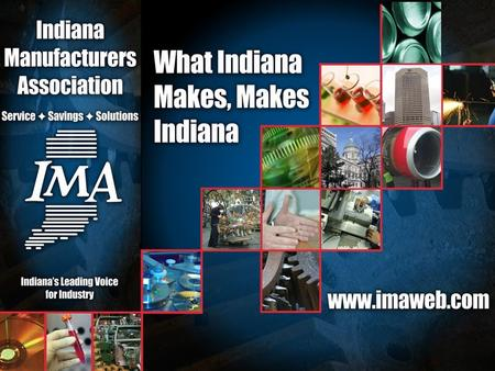 What is the IMA? Formed in 1901, the Indiana Manufacturers Association performs essential services for manufacturers - both large and small.