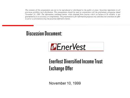 Discussion Document: EnerVest Diversified Income Trust Exchange Offer November 10, 1999 The contents of this presentation are not to be reproduced or distributed.
