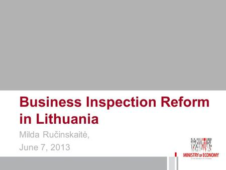 Business Inspection Reform in Lithuania Milda Ručinskaitė, June 7, 2013.