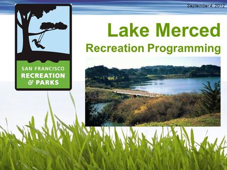 Lake Merced Recreation Programming September 4, 2012.