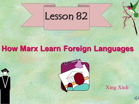 Lesson 82 How Marx Learn Foreign Languages Xing Xiuli.