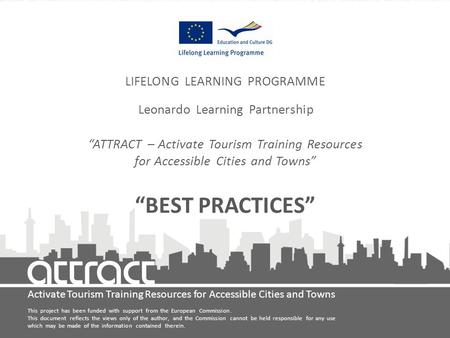 "Activate Tourism Training Resources for Accessible Cities and Towns LIFELONG LEARNING PROGRAMME Leonardo Learning Partnership ""ATTRACT – Activate Tourism."