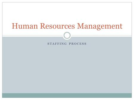 STAFFING PROCESS Human Resources Management. Involves: Planning for Attracting Developing Retaining  employees.