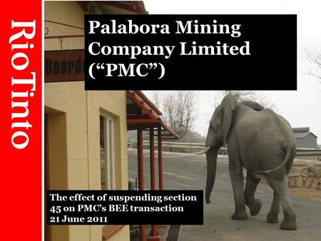 "1 Palabora Mining Company Limited (""PMC"") The effect of suspending section 45 on PMC's BEE transaction 21 June 2011."
