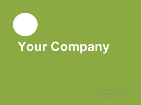 Your Company The Health Coach Group Copyright 2013 All Rights Reserved 1.