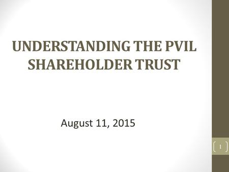 UNDERSTANDING THE PVIL SHAREHOLDER TRUST 1 August 11, 2015.