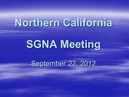 Northern California SGNA Meeting September 22, 2012.
