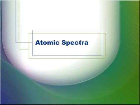 Atomic Spectra. Much of what we know about atomic structure comes from analysis of light either being emitted or absorbed by substances. Elements can.