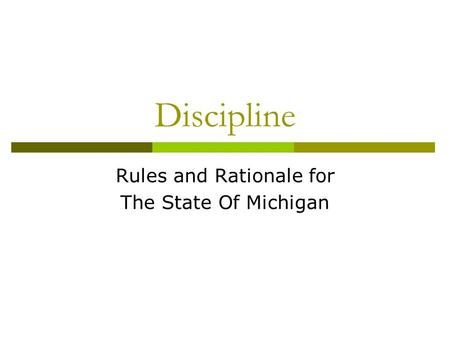 Discipline Rules and Rationale for The State Of Michigan.