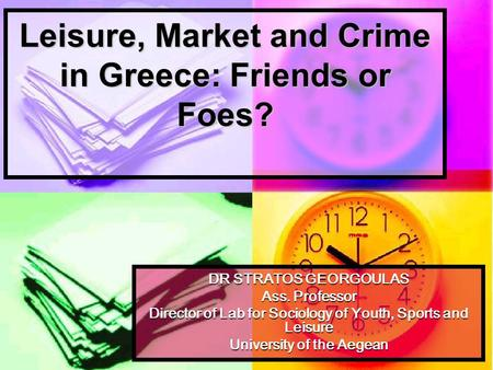 Leisure, <strong>Market</strong> and Crime in Greece: <strong>Friends</strong> or Foes? DR STRATOS GEORGOULAS Ass. Professor Director of Lab for Sociology of Youth, Sports and Leisure <strong>University</strong>.