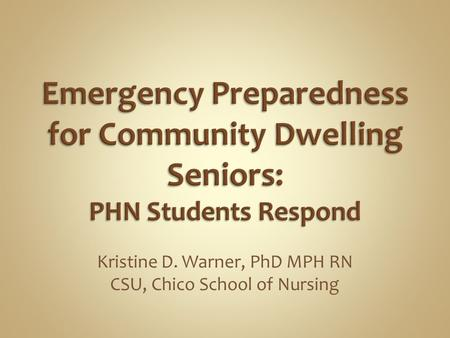 Kristine D. Warner, PhD MPH RN CSU, Chico School of Nursing.