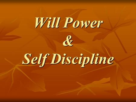 Will Power & Self Discipline