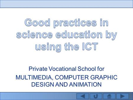 Private Vocational School for MULTIMEDIA, COMPUTER GRAPHIC DESIGN AND ANIMATION.