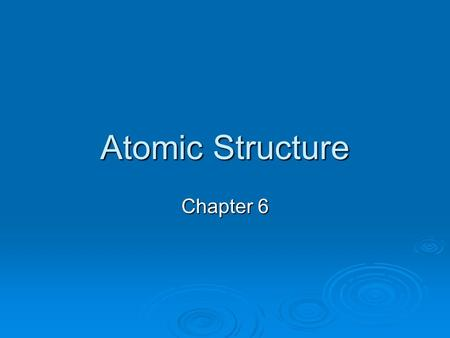 Atomic Structure Chapter 6.