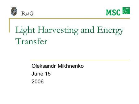Light Harvesting and Energy Transfer Oleksandr Mikhnenko June 15 2006.