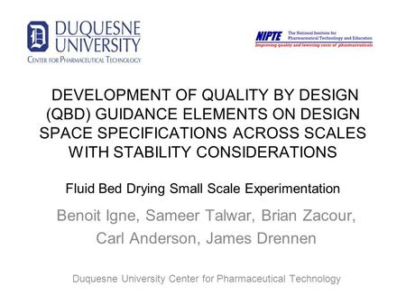DEVELOPMENT OF QUALITY BY DESIGN (QBD) GUIDANCE ELEMENTS ON DESIGN SPACE SPECIFICATIONS ACROSS SCALES WITH STABILITY CONSIDERATIONS Fluid Bed Drying Small.