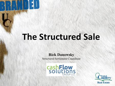 The Structured Sale Rick Danowsky Structured Settlement Consultant.