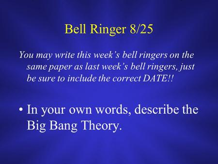 Bell Ringer 8/25 You may write this week's bell ringers on the same paper as last week's bell ringers, just be sure to include the correct DATE!! In your.