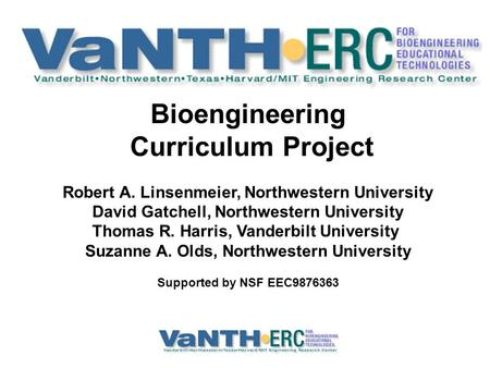 Bioengineering Curriculum Project Robert A. Linsenmeier, Northwestern University David Gatchell, Northwestern University Thomas R. Harris, Vanderbilt University.