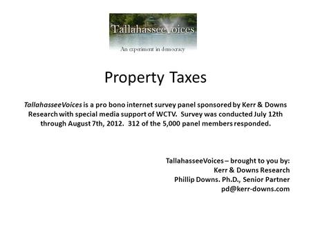 Property Taxes TallahasseeVoices is a pro bono internet survey panel sponsored by Kerr & Downs Research with special media support of WCTV. Survey was.