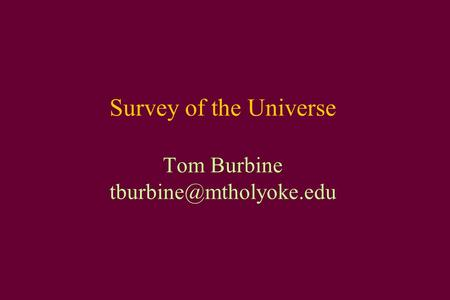 Survey of the Universe Tom Burbine