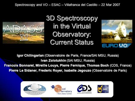 3D Spectroscopy in the Virtual Observatory: Current Status Igor Chilingarian (Observatoire de Paris, France/SAI MSU, Russia) Ivan Zolotukhin (SAI MSU,