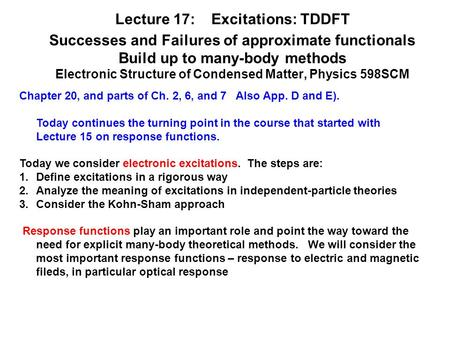 Lecture 17: Excitations: TDDFT Successes and Failures of approximate functionals Build up to many-body methods Electronic Structure of Condensed Matter,