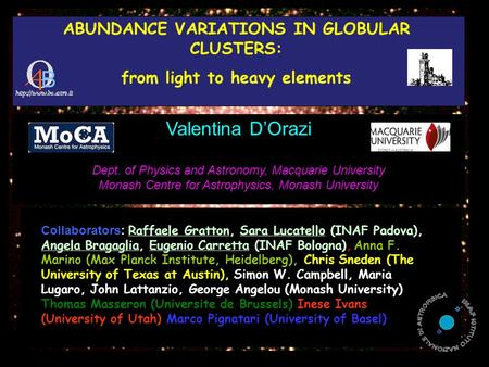 ABUNDANCE VARIATIONS IN GLOBULAR CLUSTERS: from light to heavy elements Collaborators: Raffaele Gratton, Sara Lucatello (INAF Padova), Angela Bragaglia,
