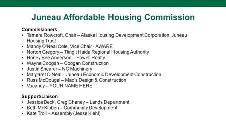Juneau Affordable Housing Commission Commissioners Tamara Rowcroft, Chair – Alaska Housing Development Corporation, Juneau Housing Trust Mandy O'Neal Cole,