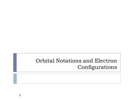 Orbital Notations and Electron Configurations 1. 2  N = principle energy level 2N 2 = # of e - in N.