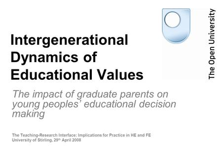 Intergenerational Dynamics of Educational Values The impact of graduate parents on young peoples' educational decision making The Teaching-Research Interface: