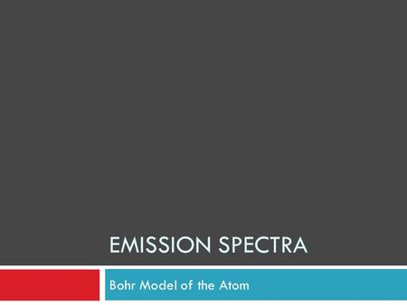 EMISSION SPECTRA Bohr Model of the Atom. Emission  When current is passed through a gas at low pressure the atoms of the gas change from being in a ground.