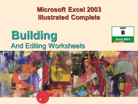 Microsoft Excel 2003 Illustrated Complete And Editing Worksheets Building.